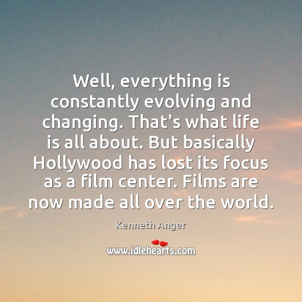 Well, everything is constantly evolving and changing. That's what life is all Image