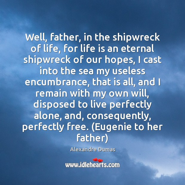 Well, father, in the shipwreck of life, for life is an eternal Image