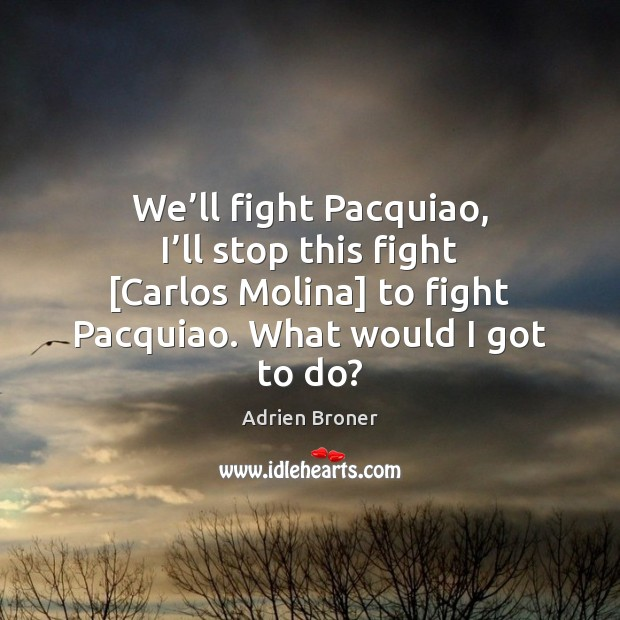 Image, We'll fight Pacquiao, I'll stop this fight [Carlos Molina] to