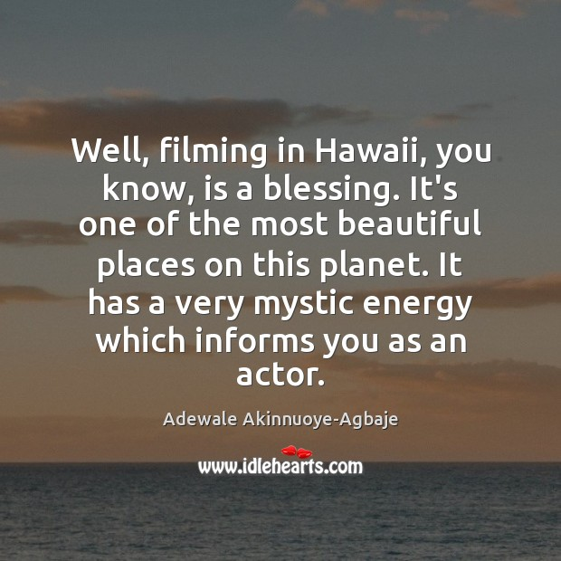 Image, Well, filming in Hawaii, you know, is a blessing. It's one of