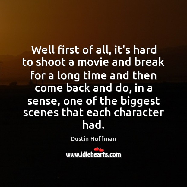 Well first of all, it's hard to shoot a movie and break Image