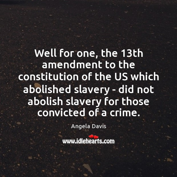 Image, Well for one, the 13th amendment to the constitution of the US