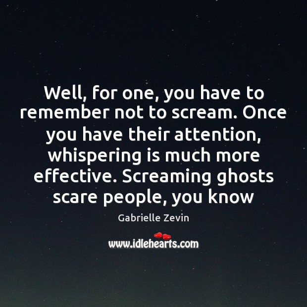 Well, for one, you have to remember not to scream. Once you Gabrielle Zevin Picture Quote