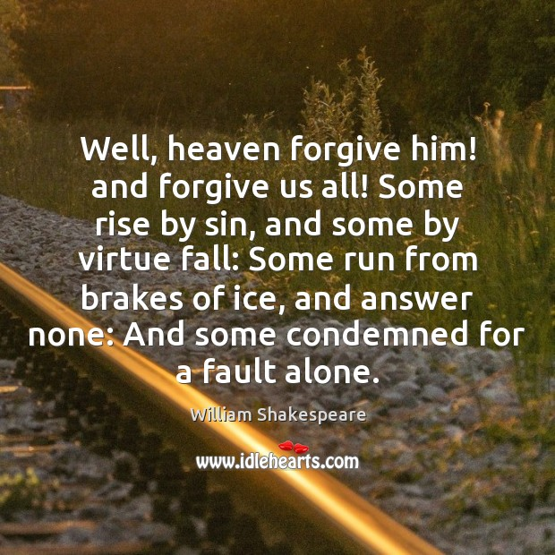 Well, heaven forgive him! and forgive us all! Some rise by sin, Image