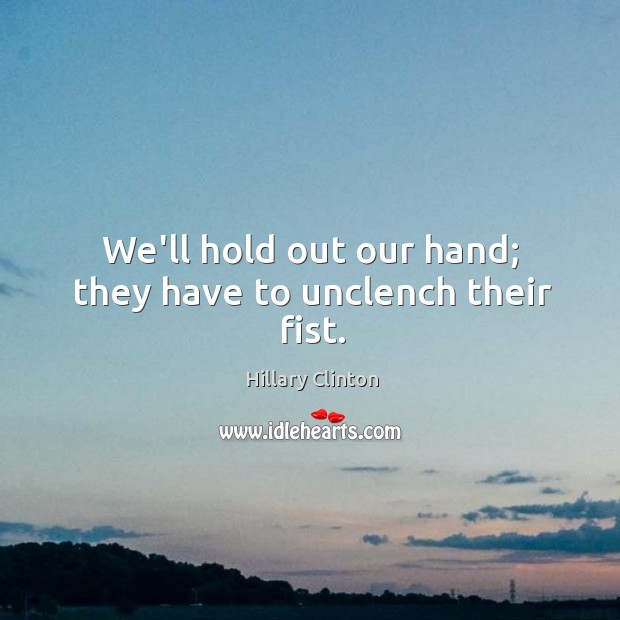 We'll hold out our hand; they have to unclench their fist. Image