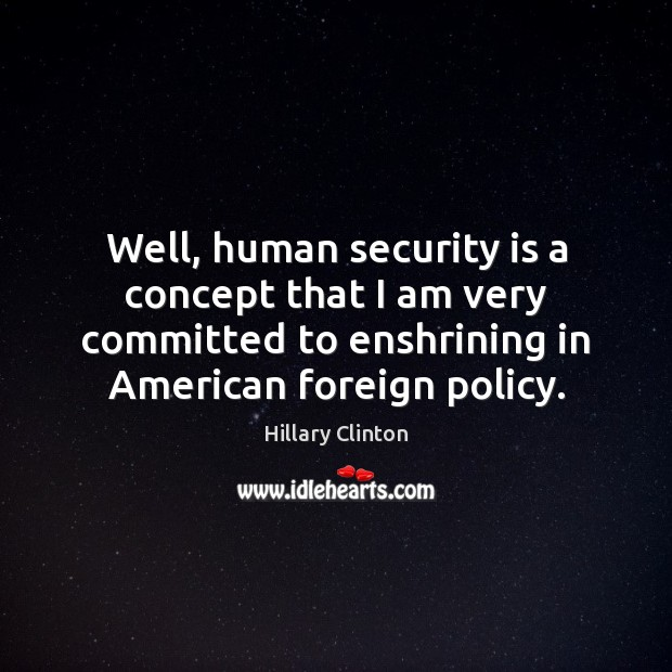 Image, Well, human security is a concept that I am very committed to