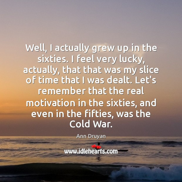 Image, Well, I actually grew up in the sixties. I feel very lucky,