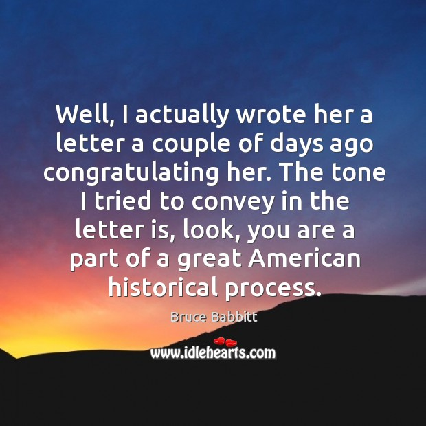 Image, Well, I actually wrote her a letter a couple of days ago congratulating her.