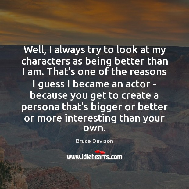 Image, Well, I always try to look at my characters as being better