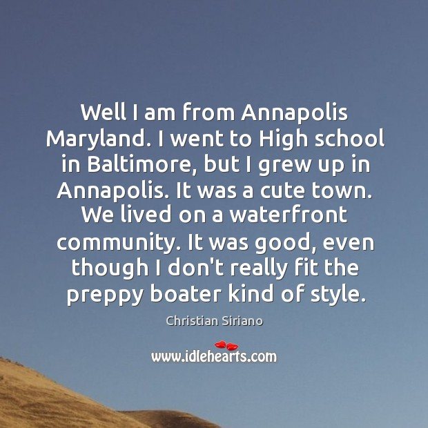Image, Well I am from Annapolis Maryland. I went to High school in