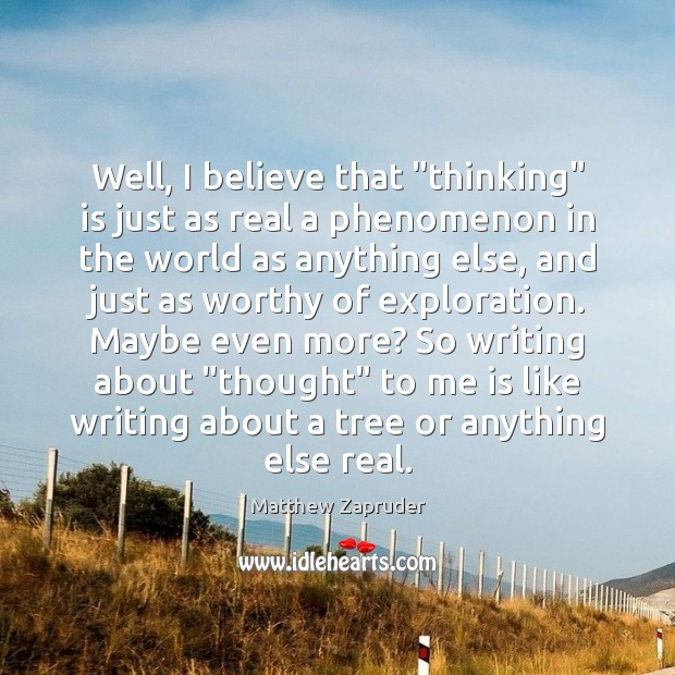 """Image, Well, I believe that """"thinking"""" is just as real a phenomenon in"""