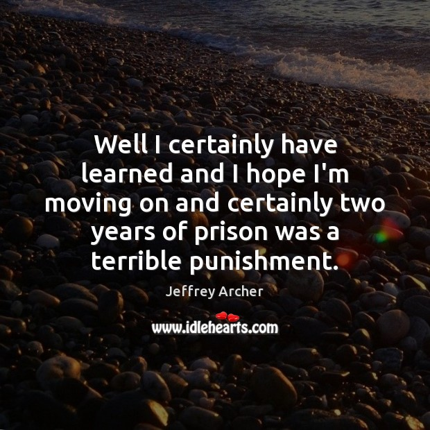 Well I certainly have learned and I hope I'm moving on and Moving On Quotes Image