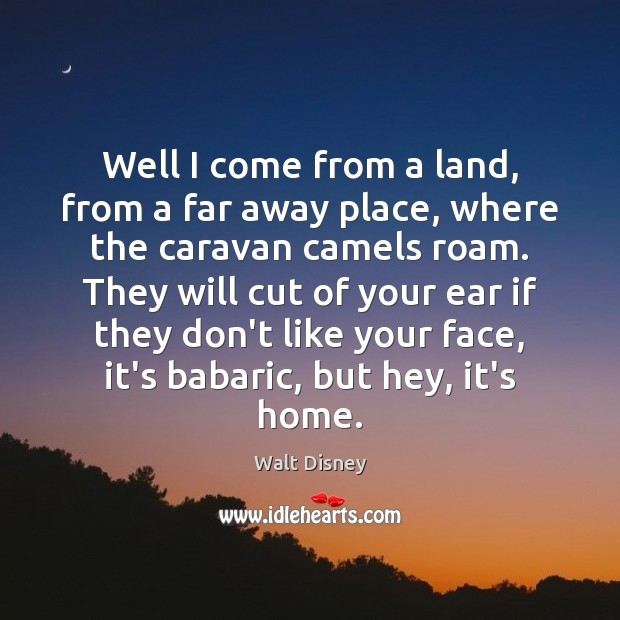 Well I come from a land, from a far away place, where Image
