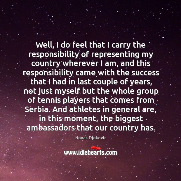 Image, Well, I do feel that I carry the responsibility of representing my country wherever