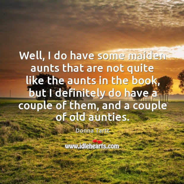 Well, I do have some maiden aunts that are not quite like the aunts in the book Image