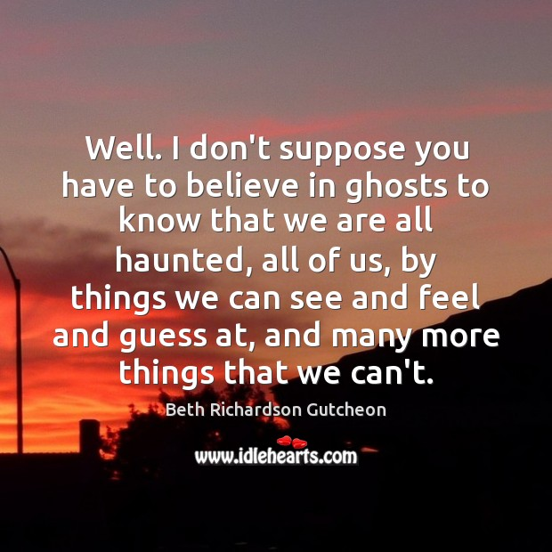 Image, Well. I don't suppose you have to believe in ghosts to know