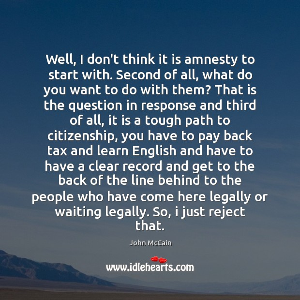 Well, I don't think it is amnesty to start with. Second of Image