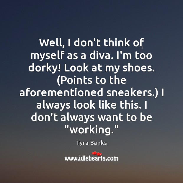 Image, Well, I don't think of myself as a diva. I'm too dorky!