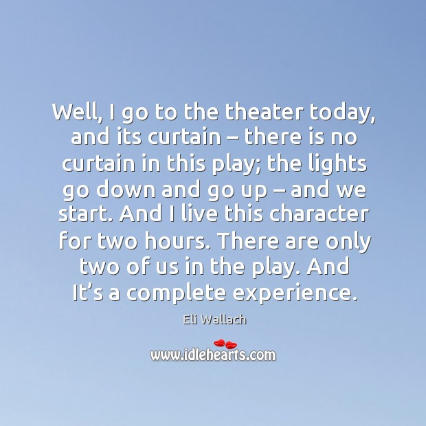 Well, I go to the theater today, and its curtain – there is no curtain in this play Image