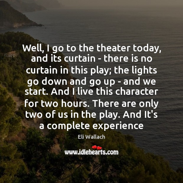 Well, I go to the theater today, and its curtain – there Image