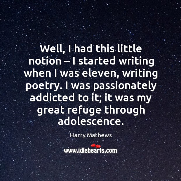 Well, I had this little notion – I started writing when I was eleven, writing poetry. Harry Mathews Picture Quote