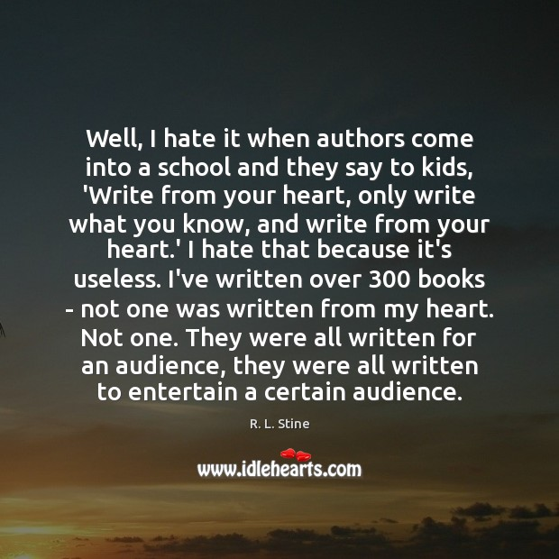 Well, I hate it when authors come into a school and they R. L. Stine Picture Quote
