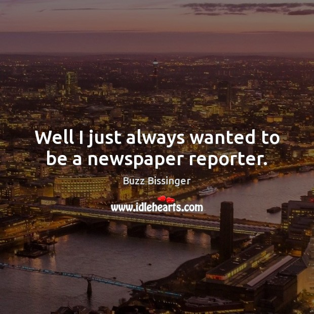 Image, Well I just always wanted to be a newspaper reporter.