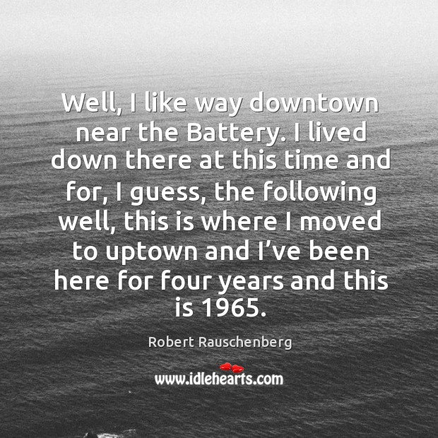 Well, I like way downtown near the battery. I lived down there at this time and for, I guess Image