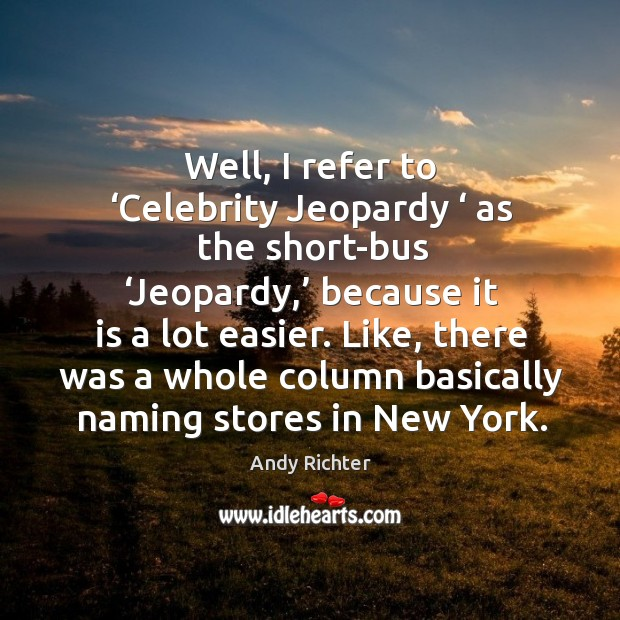 Image, Well, I refer to 'celebrity jeopardy ' as the short-bus 'jeopardy,' because it is a lot easier.