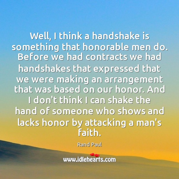 Well, I think a handshake is something that honorable men do. Before Image