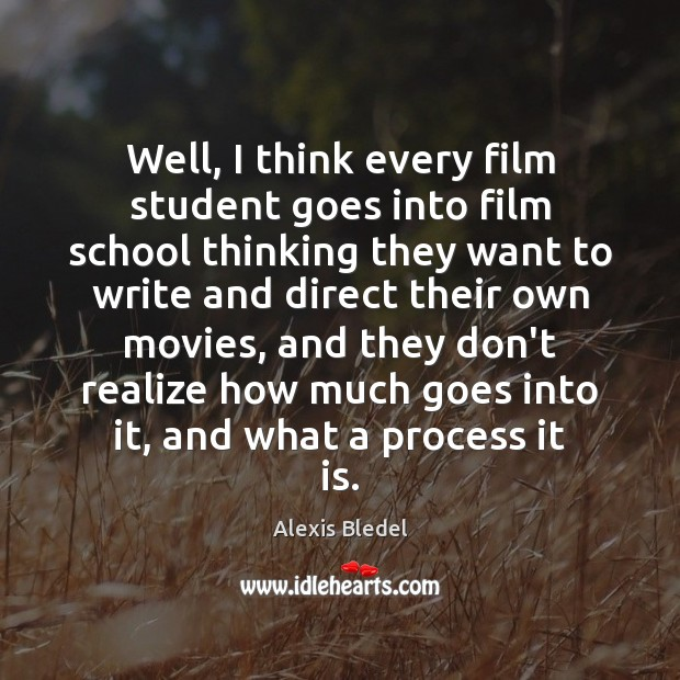 Image, Well, I think every film student goes into film school thinking they