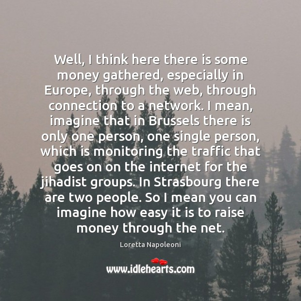 Well, I think here there is some money gathered, especially in Europe, Image