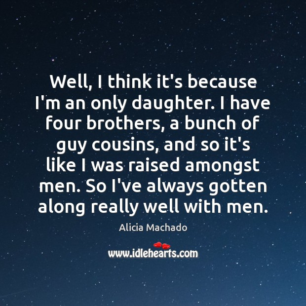 Well, I think it's because I'm an only daughter. I have four Image