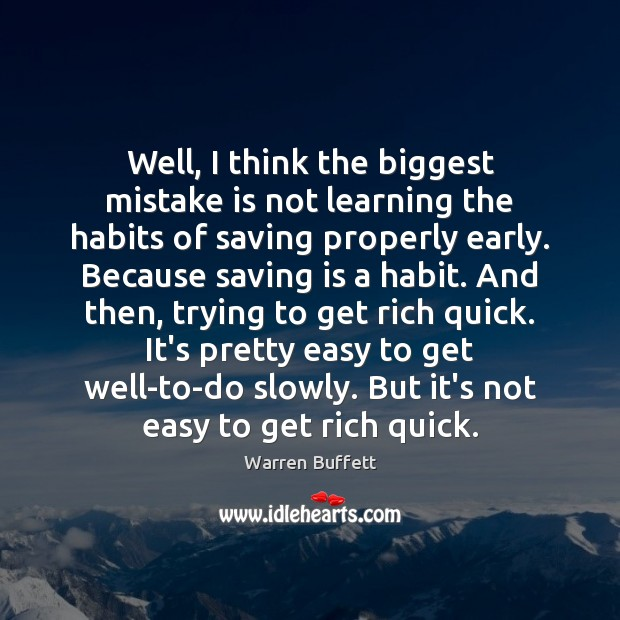 Image, Well, I think the biggest mistake is not learning the habits of