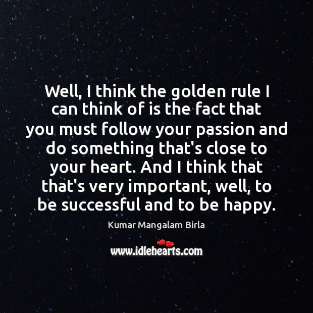 Well, I think the golden rule I can think of is the To Be Successful Quotes Image