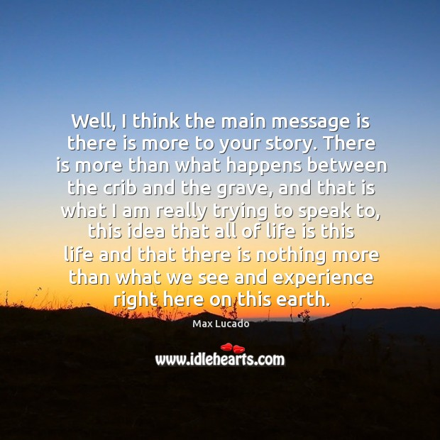 Well, I think the main message is there is more to your story. Image
