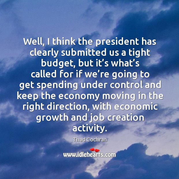 Well, I think the president has clearly submitted us a tight budget, but it's what's called Image
