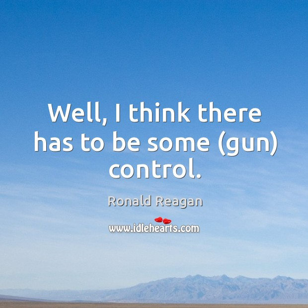 Well, I think there has to be some (gun) control. Image