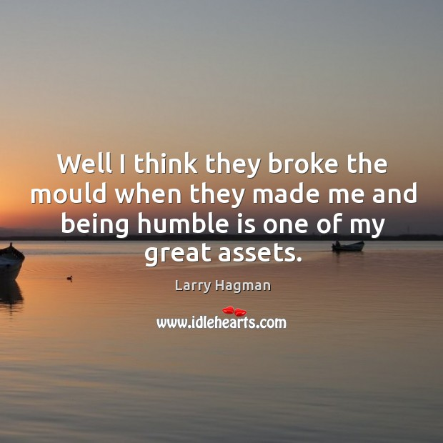 Image, Well I think they broke the mould when they made me and being humble is one of my great assets.