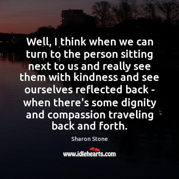 Well, I think when we can turn to the person sitting next Travel Quotes Image