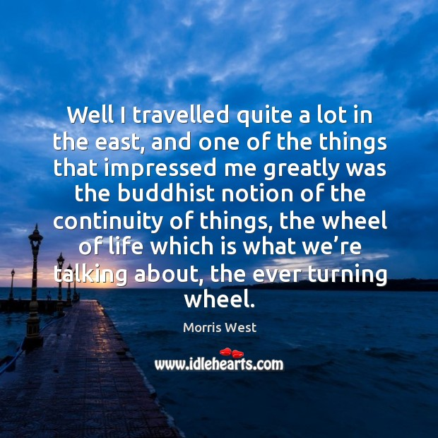 Well I travelled quite a lot in the east, and one of the things that impressed me Morris West Picture Quote