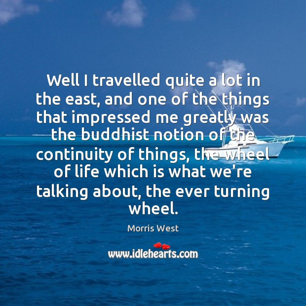 Well I travelled quite a lot in the east, and one of Morris West Picture Quote