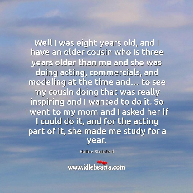 Well I was eight years old, and I have an older cousin who is three years older than me and Image