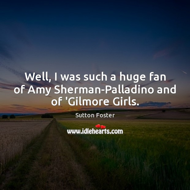 Image, Well, I was such a huge fan of Amy Sherman-Palladino and of 'Gilmore Girls.