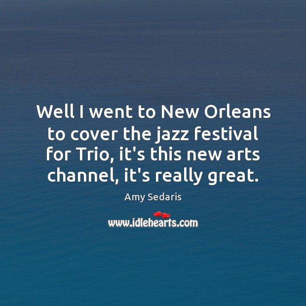 Well I went to New Orleans to cover the jazz festival for Image