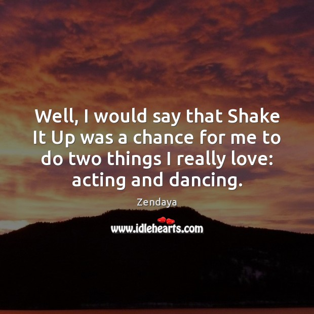 Well, I would say that Shake It Up was a chance for Zendaya Picture Quote