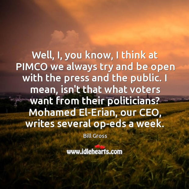 Well, I, you know, I think at PIMCO we always try and Bill Gross Picture Quote