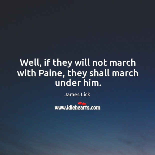 Well, if they will not march with paine, they shall march under him. Image