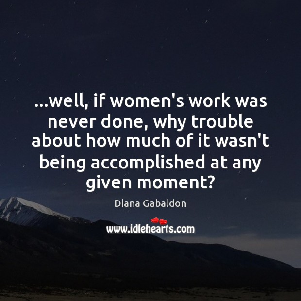 Image, …well, if women's work was never done, why trouble about how much