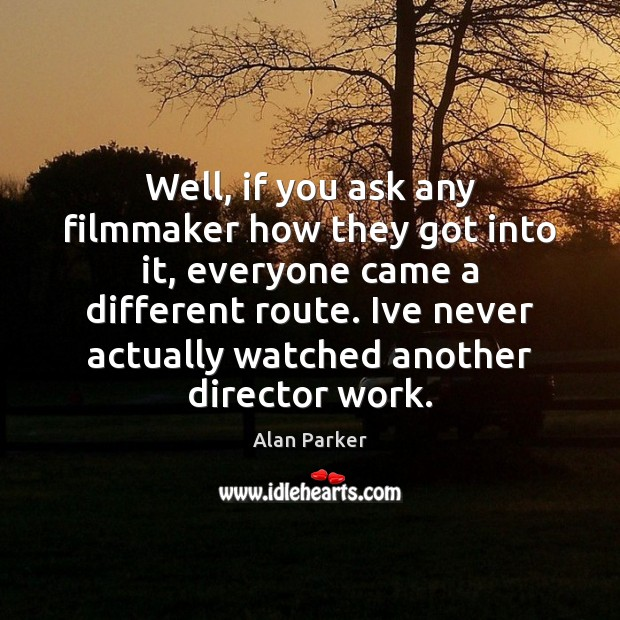 Image, Well, if you ask any filmmaker how they got into it, everyone